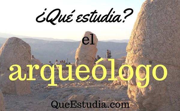 que estudia el arqueologo
