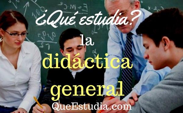 que estudia la didactica general