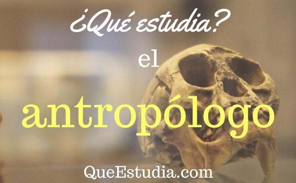 que estudia el antropologo