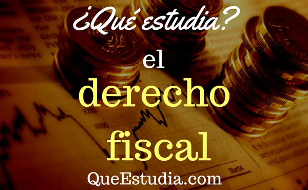 que estudia el derecho fiscal