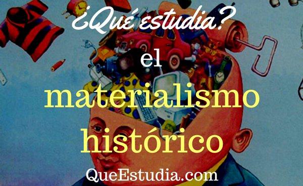 que estudia el materialismo historico