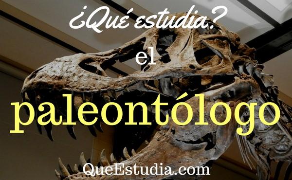 que estudia el paleontologo