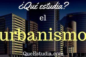 que estudia el urbanismo