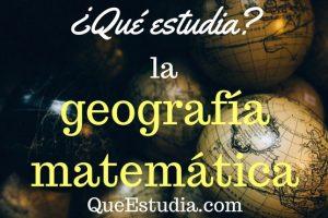que estudia la geografia matematica