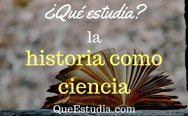 que estudia la historia como ciencia