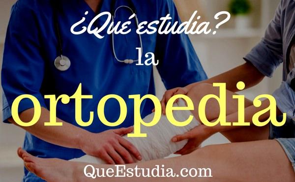 que estudia la ortopedia
