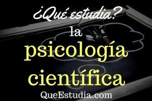 que estudia la psicologia cientifica