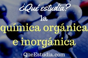 que estudia la quimica organica e inorganica