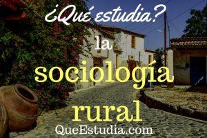 que estudia la sociologia rural