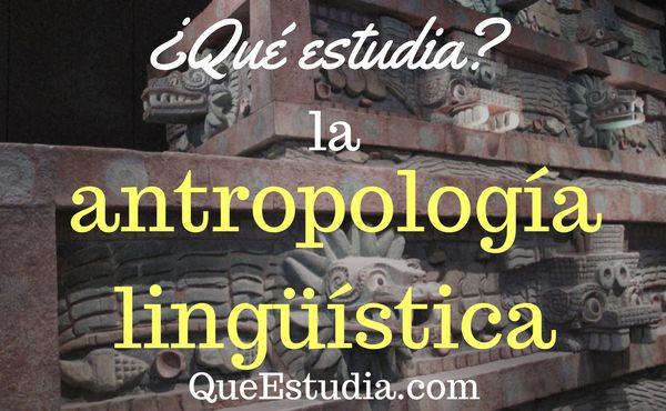 que estudia la antropologia linguistica