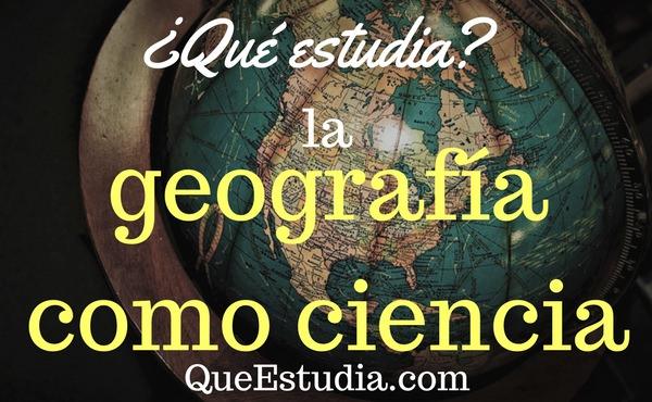 que estudia la geografia como ciencia