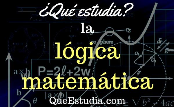 que estudia la logica matematica