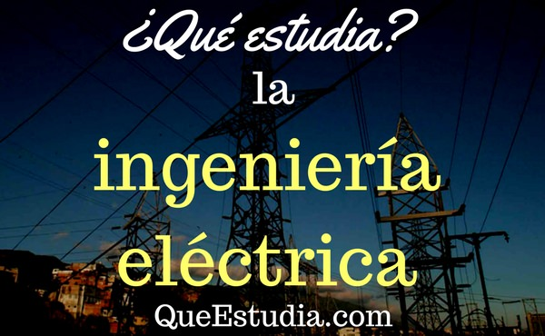 que estudia la ingenieria electrica