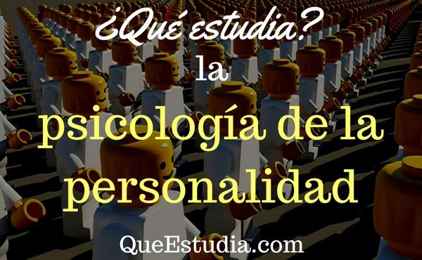que estudia la psicologia de la personalidad