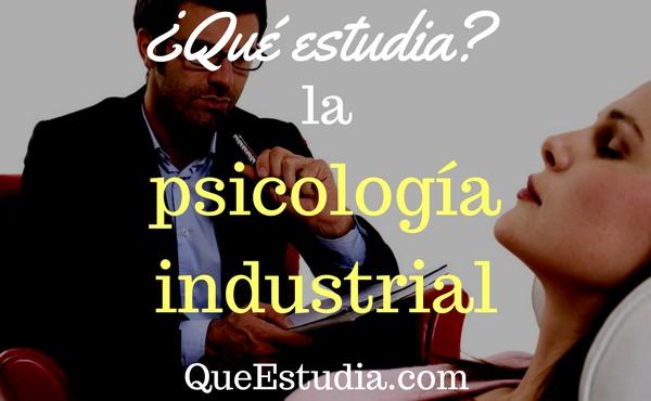 que estudia la psicologia industrial