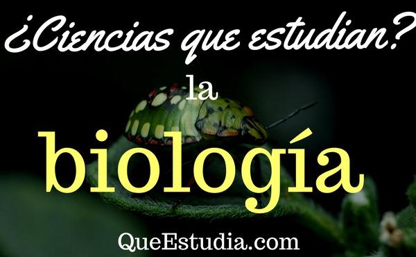 ciencias que estudia la biologia