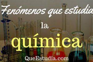 fenomenos que estudia la quimica