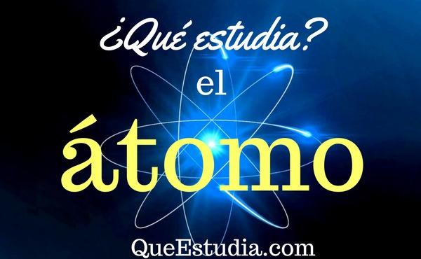 que estudia el atomo