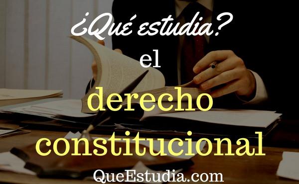 que estudia el derecho constitucional