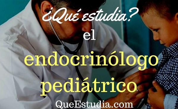que estudia el endocrinologo pediatra