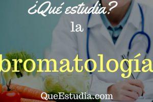 que estudia la bromatologia