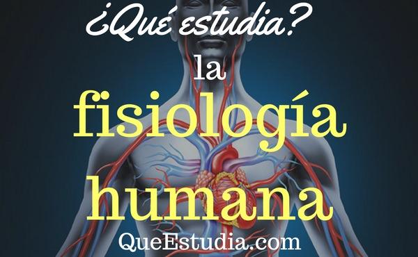 que estudia la fisiologia humana