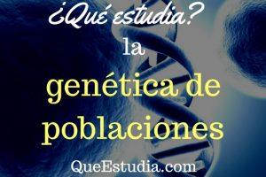 que estudia la genetica de poblaciones