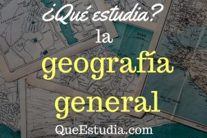 que estudia la geografia general