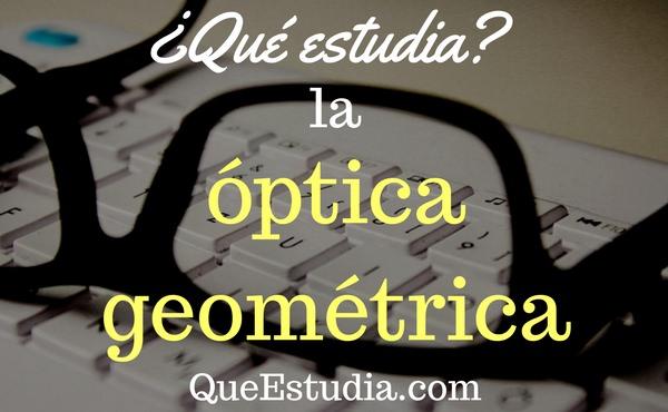que estudia la optica geometrica