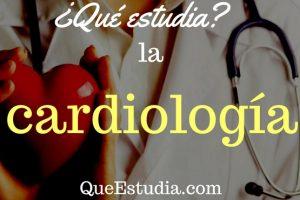 que estudia la cardiologia