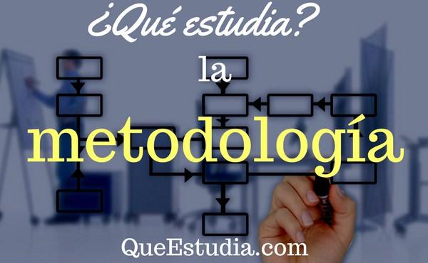 que estudia la metodología
