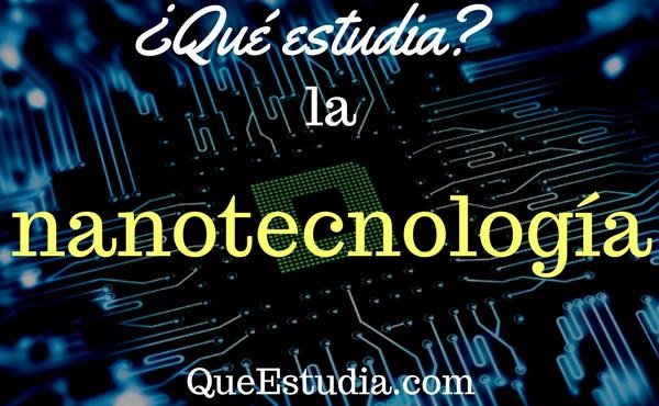 que estudia la nanotecnologia