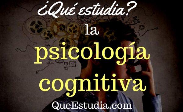 que estudia la psicologia cognitiva