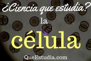 Ciencia que estudia la celula