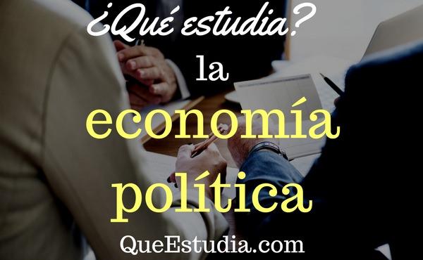 que estudia la economia politica