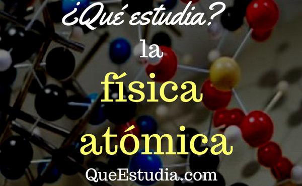 que estudia la fisica atomica