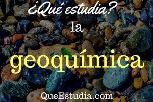 que estudia la geoquimica