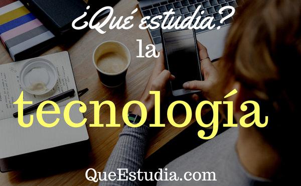 que estudia la tecnologia