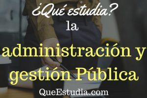 que estudia la administracion y gestión pública