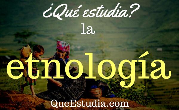 que estudia la etnología