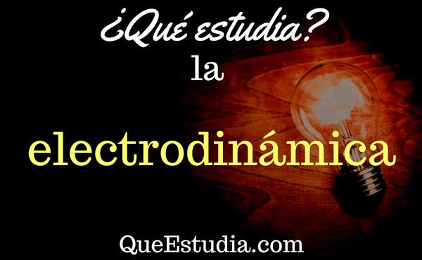 que estudia la electrodinamica