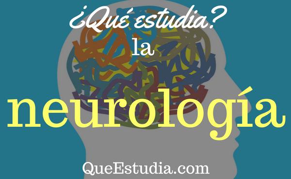 que estudia la neurologia