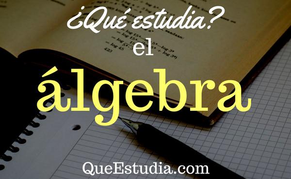que estudia el algebra