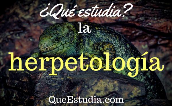 que estudia la herpetologia