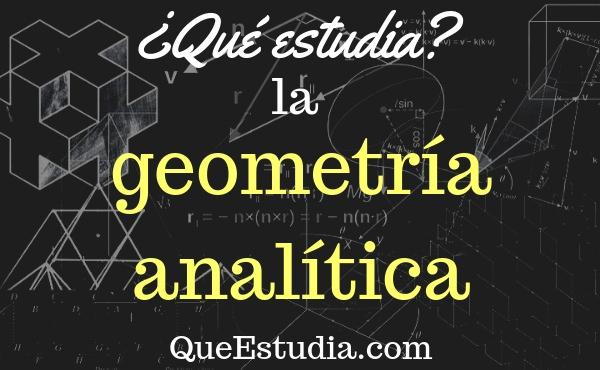 que estudia la geometria analitica