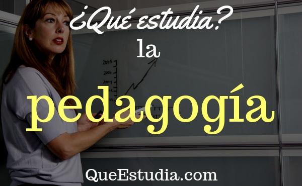 que estudia la pedagogia